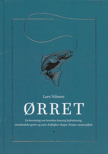Ørret. En beretning om hvordan kunstig befruktning, utenlandske gener og naiv driftighet skapte Norges nasjonalfisk.