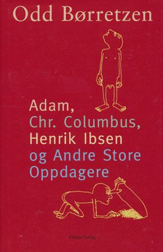 Adam, Christofer Columbus, Henrik Ibsen og Andre Store Oppdagere.