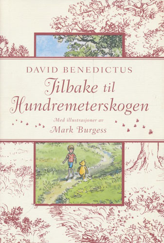 Tilbake til Hundremeterskogen: hvor Ole Brumm opplever flere eventyr med Kristoffer robin og alle vennene sine. Fortalt av David Benedictus i A.A. Milnes ånd med tegninger av Mark Burgess i E.H. Shepards stil.