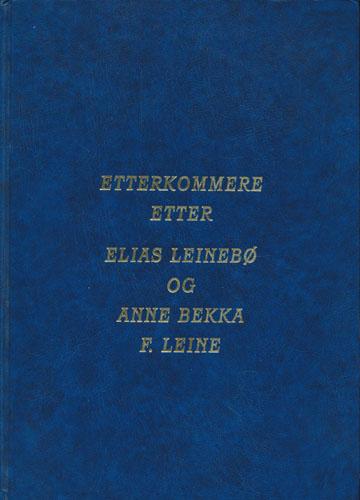 SLEKTSBOK.  Etterkommere etter Elias Leinebø og Anne Bekka F. Leine.