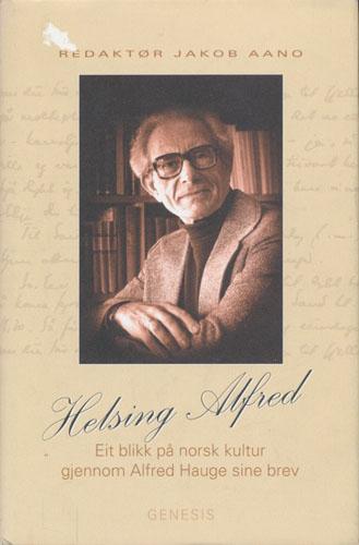 (HAUGE, ALFRED) Helsing Alfred. Eit blikk på norsk kultur gjennom Alfred Hauge sine brev.