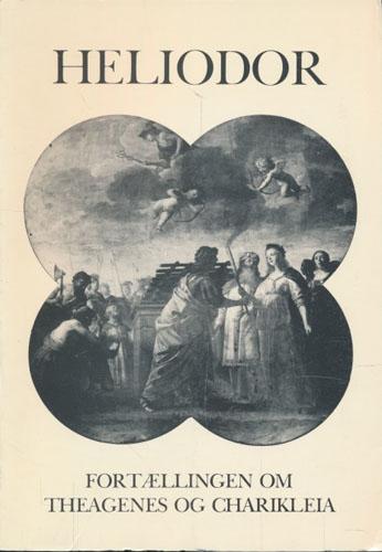 Heliodor. Fortællingen om Theagenes og Charikleia. (Aithiopika). Oversat af Erling Harsberg. Med et efterskrift af Tomas Hägg.