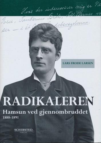 (HAMSUN, KNUT) Radikaleren (Hamsun ved gjennombruddet 1888-1891).