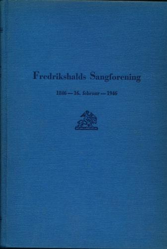 Fredrikshalds Sangforening gjennem 100 år. 1846-1946.