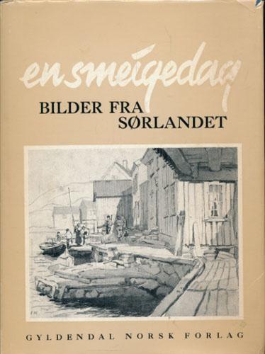 EN SMEIGEDAG.  Bilder fra Sørlandet. Et utvalg noveller, romankapitler, epistler og dagboksblad ved Julius Hougen.