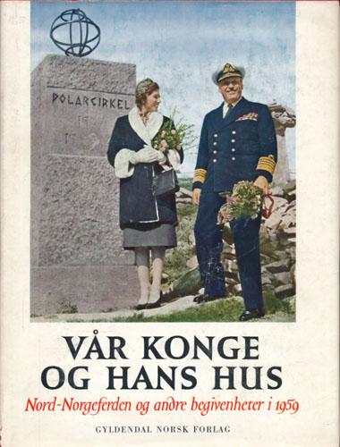 VÅR KONGE OG HANS HUS.  Nord-norgesferden og andre begivenheter i 1959.