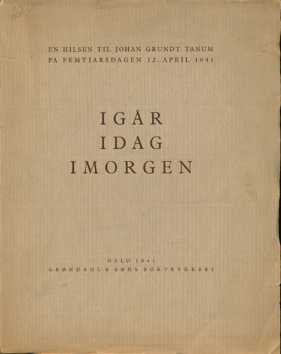 (TANUM) Igar, idag imorge.  En hilsen til Johan Grundt Tanum på femtiårsdagen 12 april 1941.