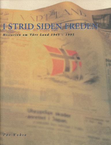I strid siden freden. Historien om Vårt Land 1945-1995.