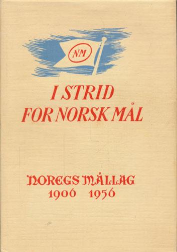 I strid for norsk mål. Noregs Mållag 1906-1956.