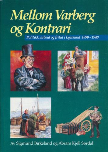 Mellom Varberg og Kontrari. Politikk, arbeid og fritid i Egersund 1890-1940.