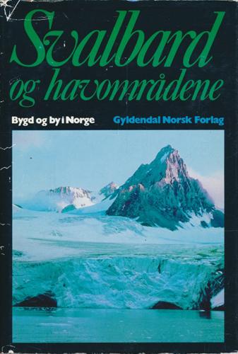 (BYGD OG BY I NORGE) SVALBARD OG HAVOMRÅDENE.  Under redaksjon av Haakon Børde.