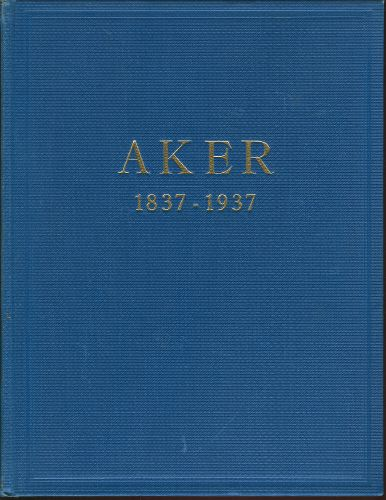 AKER 1837-1937.  Kommunens styre og forvaltning gjennem hundre år.