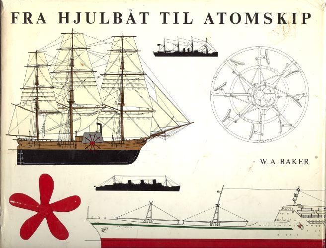 Fra hjulbåt til atomskip. Det maskindrevne skips historie.