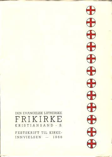 DEN EVANGELISK LUTHERSKE FRIKIRKE.  Kristiansand.  Festskrift ved innvielsen av ny kirke.