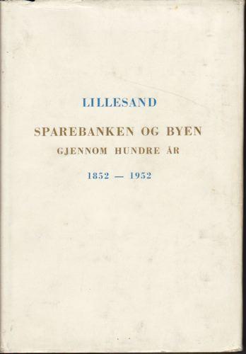 Lillesand Sparebank gjennom 100 år.1852-1952. Med trekk av Lillesand og omegns historie.