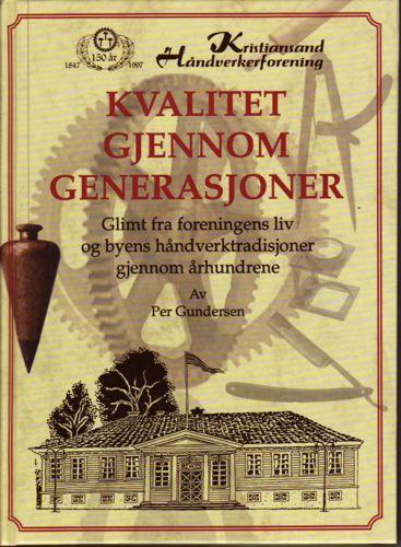 Kristiansand Håndverkerforening 1847-1997. Kvalitet gjennom generasjoner. Glimt fra foreningens liv og byens håndverktradisjoner gjennom århundrene.