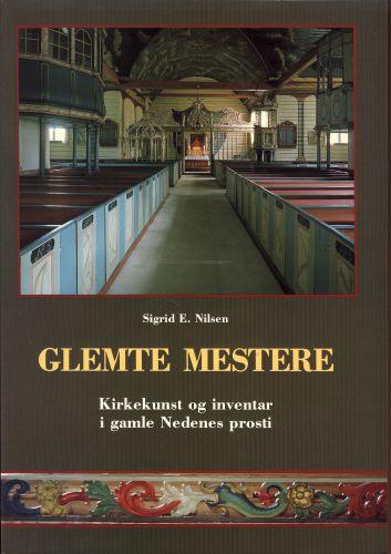 Glemte mestere. Kirkekunst og inventar i gamle Nedenes prosti.