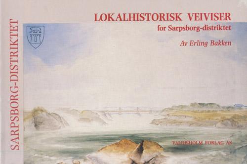 LOKALHISTORISK VEIVISER FOR SARPSBORG-DISTRIKTET.