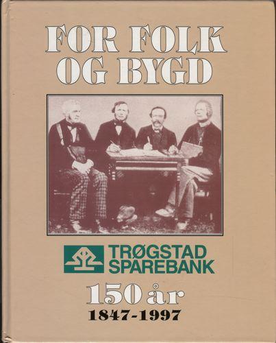 FOR FOLK OG BYGD. TRØGSTAD SPAREBANK 1847-1997.