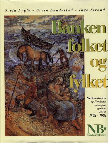 Banken, folket og fylket. Nordlandsbanken og Nordlands næringsliv gjennom 100 år.