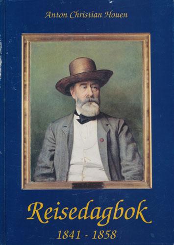 Reisedagbok 1841 - 1858. Arendalsborger - Europeer - Mesén. Ved Astrid Høvik.