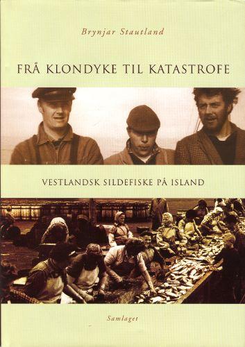 Frå Klondyke til katastrofe. Vestlandsk sildefiske på Island.