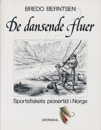 (FLUEFISKE) De dansende fluer. Fra sportsfiskets pionertid i Norge.