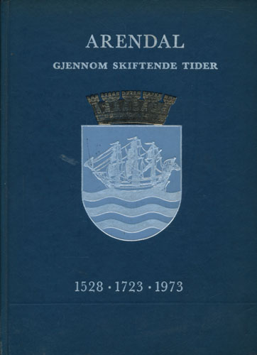 Arendal gjennom skiftende tider. 1528-1723-1973.