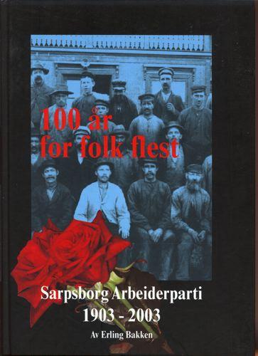 100 år for folk flest. Sarpsborg Arbeiderparti 1903-2003.