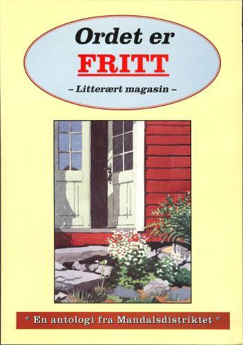 ORDET ER FRITT.  Litterært magasin. En antologi fra Mandalsdistriktet.