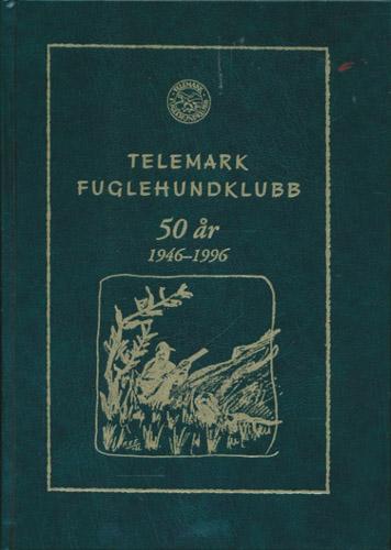 TELEMARK FUGLEHUNDKLUBB 50 år 1946-1996.