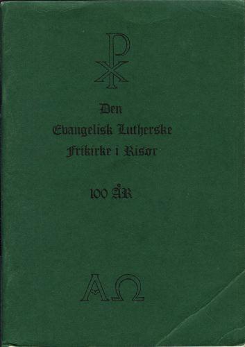 DEN EVANGELISK LUTHERSKE FRIKIRKE I RISØR  100 års jubileumsskrift.