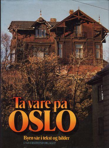 Ta vare på Oslo. Byen vår i tekst og bilder.