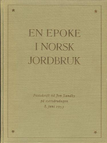 (SUNDBY, JON) En epoke i norsk jordbruk. Festskrift til Jon Sundby på syttiårsdagen.