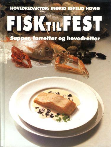 Fisk til fest. Supper, forretter og hovedretter.