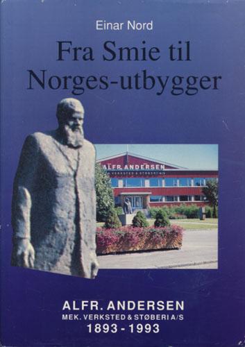 Fra smie til Norges-utbygger. Alfr. Andersen Mek. Verksted & Støberi A/S 1893-1993.