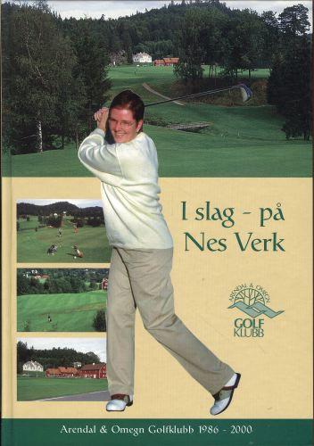 I slag på Nes Verk. Arendal & Omegns Golfklubb 1986-2000.