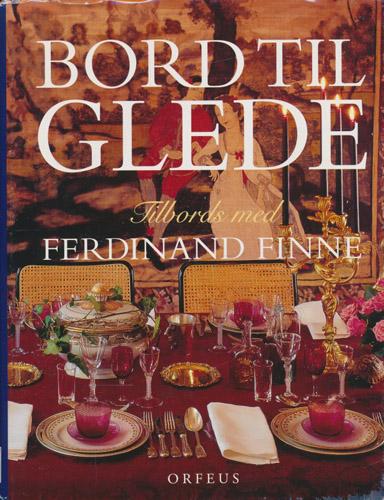 (FINNE, FERDINAND) Bord til glede. Tilbords med Ferdinand Finne.