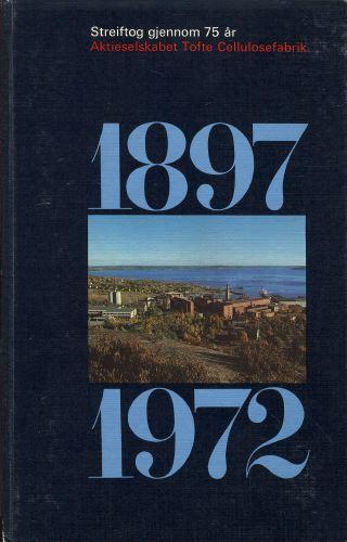 AKTIESELSKABET TOFTE CELLOLOSEFABRIK 1897-1972.