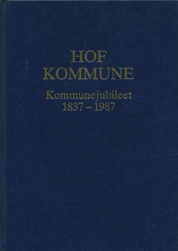 Kommunejubileet 1837-1987. Hof kommune i Vestfold.