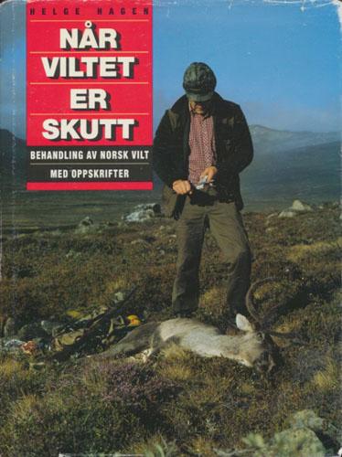 Når viltet er skutt. Behandling av norsk vilt med oppskrifter.