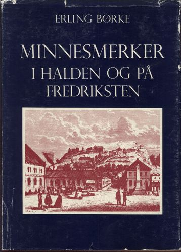 Minnesmerker i Halden og på Fredriksten.