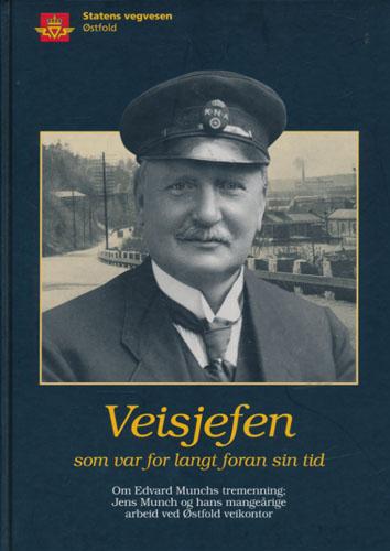 Vegsjefen som var for langt foran sin tid. Om Edvard Munchs tremenning; Jens Munch og hans mangeårige arbeid ved Østfold veikontor.