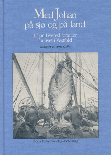 Med Johan på sjø og land. Johan Liverød forteller fra livet i Vestfold.