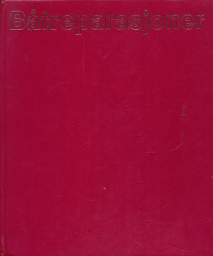 Båtreparasjoner. Praktisk håndbok for alle båteiere. Seil og motor - tre, glassfiber, stål, betong.