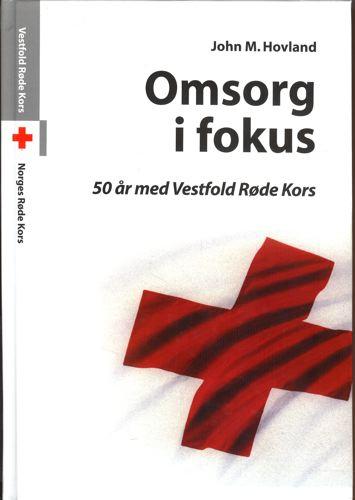 Omsorg i fokus. 50 år med Vestfold Røde Kors.