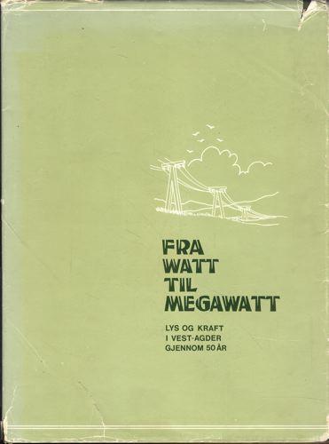 Fra Watt til Megawatt. Lys og kraft i Vest-Agder gjennom 50 år.