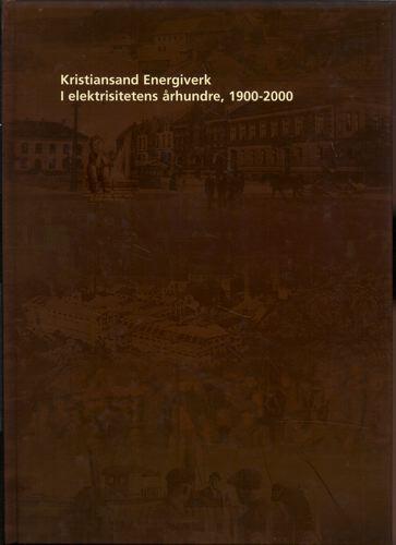 KRISTIANSAND ENERGIVERK I ELEKTRISITETENS ÅRHUNDRE, 1900-2000.