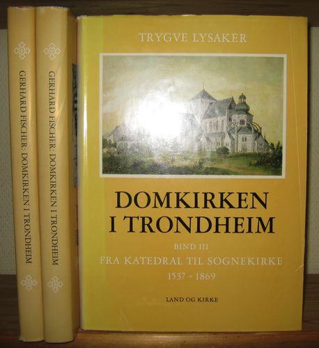 Domkirken i Trondheim. (Kirkebygget i middelalderen I-II + Fra katedral til sognekirke 1537-1869)