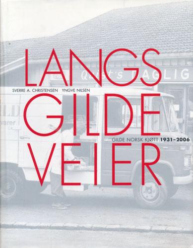 Langs gilde veier. Gilde Norsk Kjøtt 1931 - 2006.